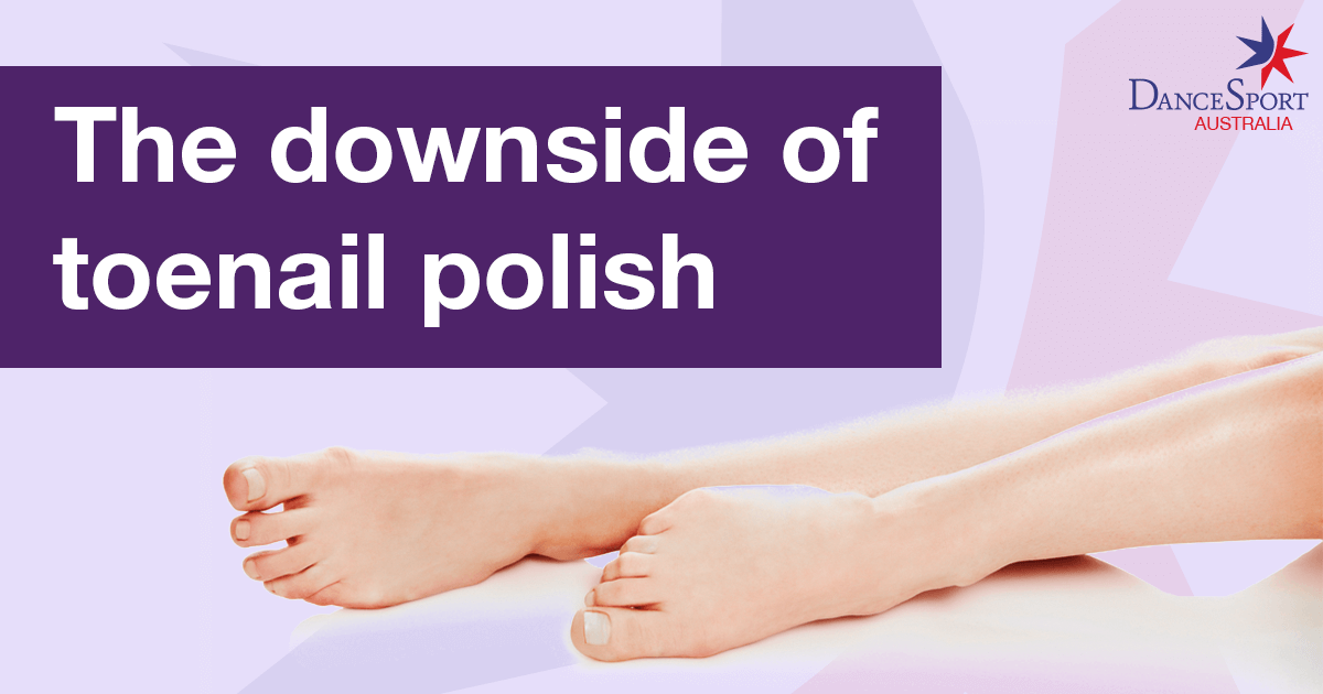 Disadvantage of toenail polish as a ballroom dancer
